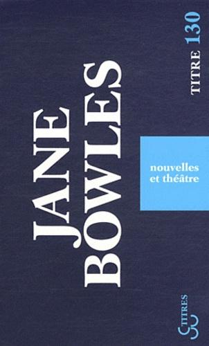 Jane Bowles - Nouvelles et théâtre.