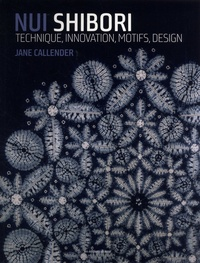 Jane Callender - Nui Shibori - Technique, innovation, motifs, design.