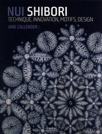 Jane Callender - Nui Shibori - Technique, innovation, motifs, design.
