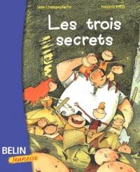Jane Champeyrache et Frédéric Pillot - Les trois secrets.