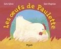Jane Chapman et Julie Sykes - Les oeufs de Paulette.