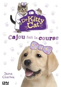 Jane Clarke - Dr Kitty Cat Tome 2 : Cajou fait la course.
