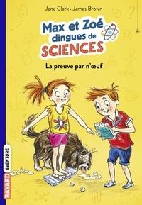 Jane Clarke - Les carnets de sciences de Max et Zoé, Tome 01 - La preuve par n'oeuf!.