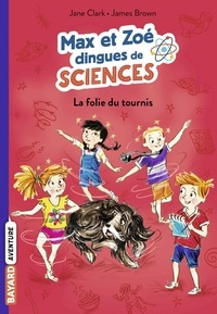 Jane Clarke - Les carnets de sciences de Max et Zoé, Tome 04 - La folie du tournis.