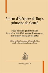 Jane Couchman et Colette H. Winn - Autour d'Eléonore de Roye, princesse de Condé - Etude du milieu protestant dans les années 1550-1565 à partir de documents authentiques nouvellement édités.