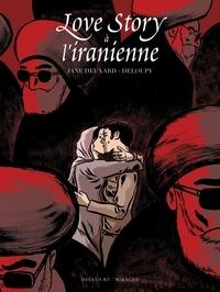 Jane Deuxard et  Deloupy - Love story à l'iranienne.