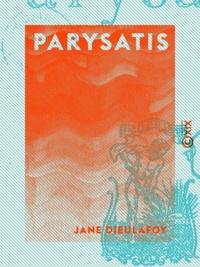 Jane Dieulafoy - Parysatis.