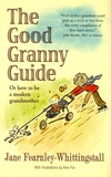 Jane Fearnley-Whittingstall - The Good Granny Guide - Or how to be a modern grandmother.