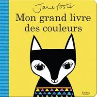 Jane Foster - Mon grand livre des couleurs.
