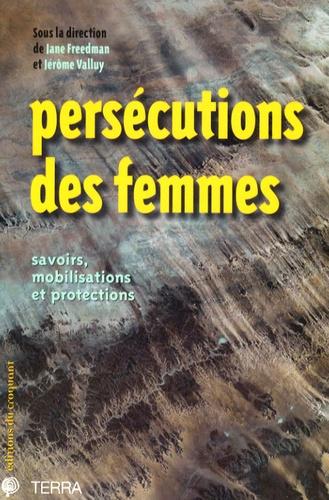 Jane Freedman et Jérôme Valluy - Persécutions des femmes - Savoirs, mobilisations et protections.