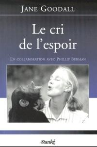 Phillip Berman et Jane Goodall - Le cri de l'espoir.