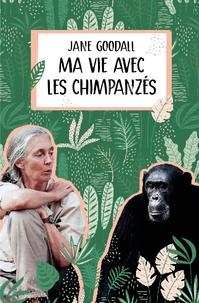 Jane Goodall et Isabelle Simler - Ma vie avec les chimpanzés.