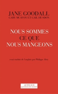 Jane Goodall et Gary McAvoy - Nous sommes ce que nous mangeons.
