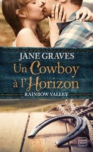 Jane Graves - Rainbow Valley Tome 1 : Un cowboy à l'horizon.