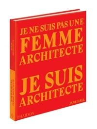 Jane Hall - Je ne suis pas une femme architecte, je suis achitecte.