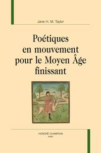 Jane Hilary Margaret Taylor - Poétiques en mouvement pour le Moyen Age finissant.