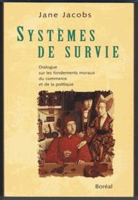 Jane Jacobs - Systèmes de survie - Dialogue sur les fondements moraux du commerce et de la politique.