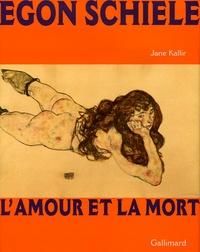 Jane Kallir - Egon Schiele - L'amour et la mort.