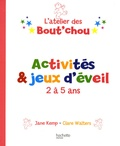 Jane Kemp et Clare Walters - Activités et jeux d'éveil 2 à 5 ans.