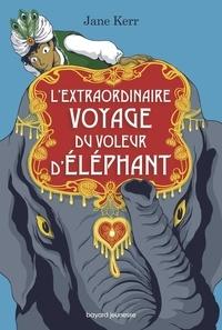 Jane Kerr - L'extraordinaire voyage du voleur d'éléphant.