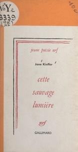 Jane Kieffer - Cette sauvage lumière.