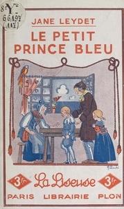 Jane Leydet et Jacqueline Duché - Le petit prince bleu.