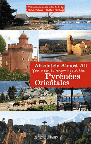 Jane Mann et Kate Hareng - Absolutely almost all you need to know about the Pyrénées Orientales.