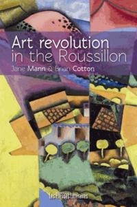 Jane Mann et Brian Cotton - Art revolution in the Roussillon.