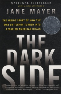 Jane Mayer - The Dark Side - The Inside Story of How the War on Terror Turned into a War on American Ideals.