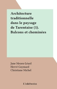 Jane Mezen-Léard et Hervé Gaymard - Architecture traditionnelle dans le paysage de Tarentaise (1). Balcons et cheminées.