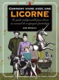 Jane Moseley - Comment vivre avec une licorne - Le guide indispensable pour élever un animal de compagnie fantastique.