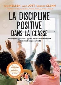 Jane Nelsen et Lynn Lott - La discipline positive dans la classe - Favoriser l'apprentissage en développant respect, entraide et responsabilité.