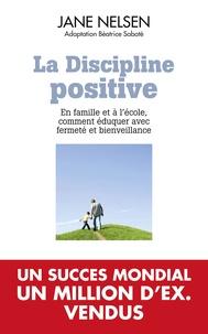 Béatrice Sabate et Jane Nelsen - La Discipline positive - En famille et à l'école, comment éduquer avec fermeté et bienveillance.