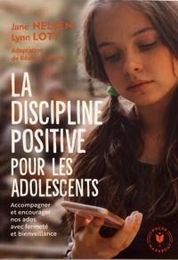 Jane Nelsen et Lynn Lott - La discipline positive pour les adolescents - Accompagner et encourager nos ados avec fermeté et bienveillance.