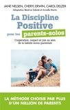 Jane Nelsen et Cheryl Erwin - La Discipline positive pour les parents solos - Coopération, respect et joie au sein de la famille monoparentale.