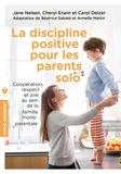 Jane Nelsen et Cheryl Erwin - La discipline positive pour les parents solos.