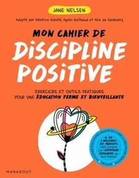 Jane Nelsen - Mon cahier de discipline positive.
