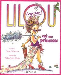 Jane O'Connor et Robin Preiss Glasser - Lilou trop chou est une princesse.