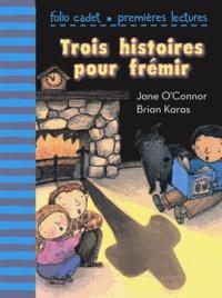 Jane O'Connor et Brian Karas - Trois histoires pour frémir.
