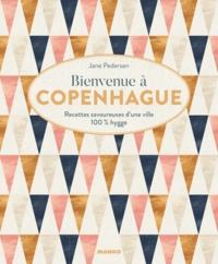 Jane Pedersen et Fabrice Besse - Bienvenue à Copenhague - Recettes savoureuses d'une ville 100 % hygge.