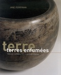 Jane Perryman - Terres enfumées - Trente céramistes contemporains.
