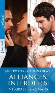 Jane Porter et Caitlin Crews - Alliances interdites - Intégrale 2 romans.
