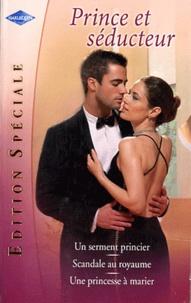Jane Porter et Robyn Donald - Un serment princier ; Scandale au royaume ; Une princesse à marier.