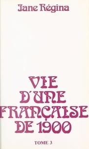 Jane Régina - Vie d'une Française de 1900 (3).