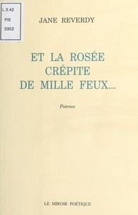 Jane Reverdy - Et la rosée crépite de mille feux....