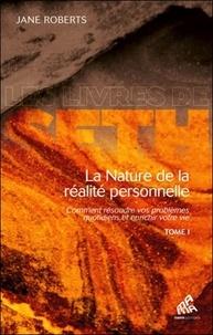 Jane Roberts - La nature de la réalité personnelle - Comment résoudre vos problèmes quotidiens et enrichir votre vie Tome 1.
