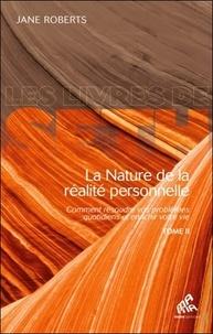 Jane Roberts - La nature de la réalité personnelle - Comment résoudre vos problèmes quotidiens et enrichir votre vie Tome 2.