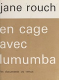 Jane Rouch - En cage avec Lumumba.