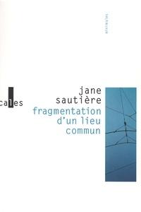 Jane Sautière - Fragmentation d'un lieu commun.