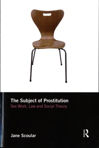 Jane Scoular - The Subject of Prostitution - Sex Work, Law and Social Theory.